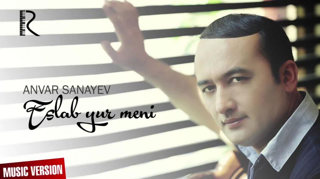 Anvar Sanayev - Eslab yur meni  (music versionАнвар Санаев - Эслаб юр мени