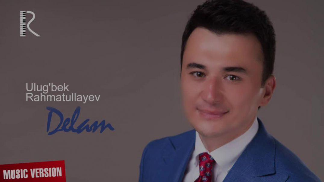 Улугбек Рахматуллаев - Делам (music version) Ulug'bek Rahmatullayev - Delam