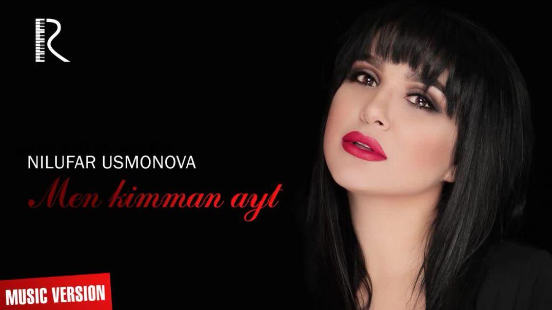 Nilufar Usmonova - Men kimman ayt  Нилуфар Усмонова - Мен кимман айт (music version)