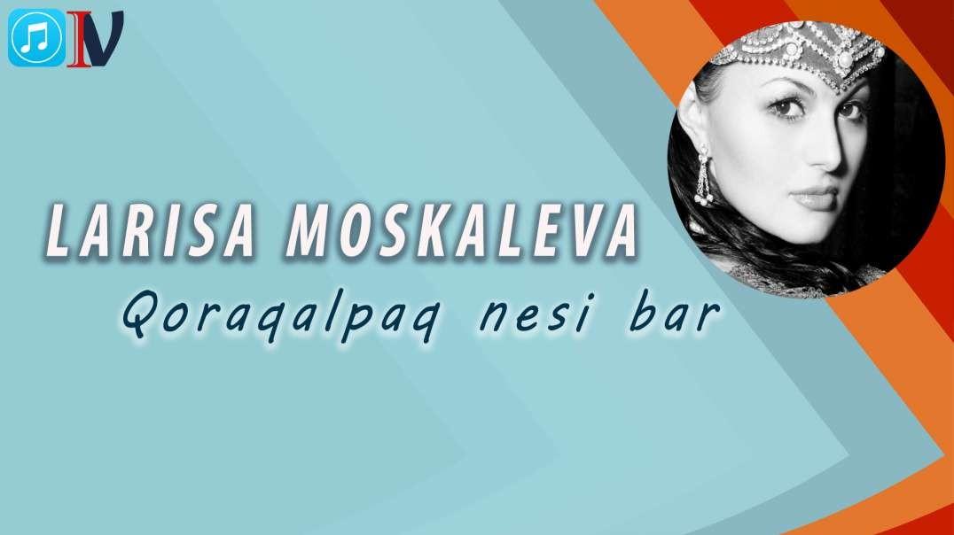 Larisa Moskaleva - Qoraqalpag'iston Nesi Bor ( music version)