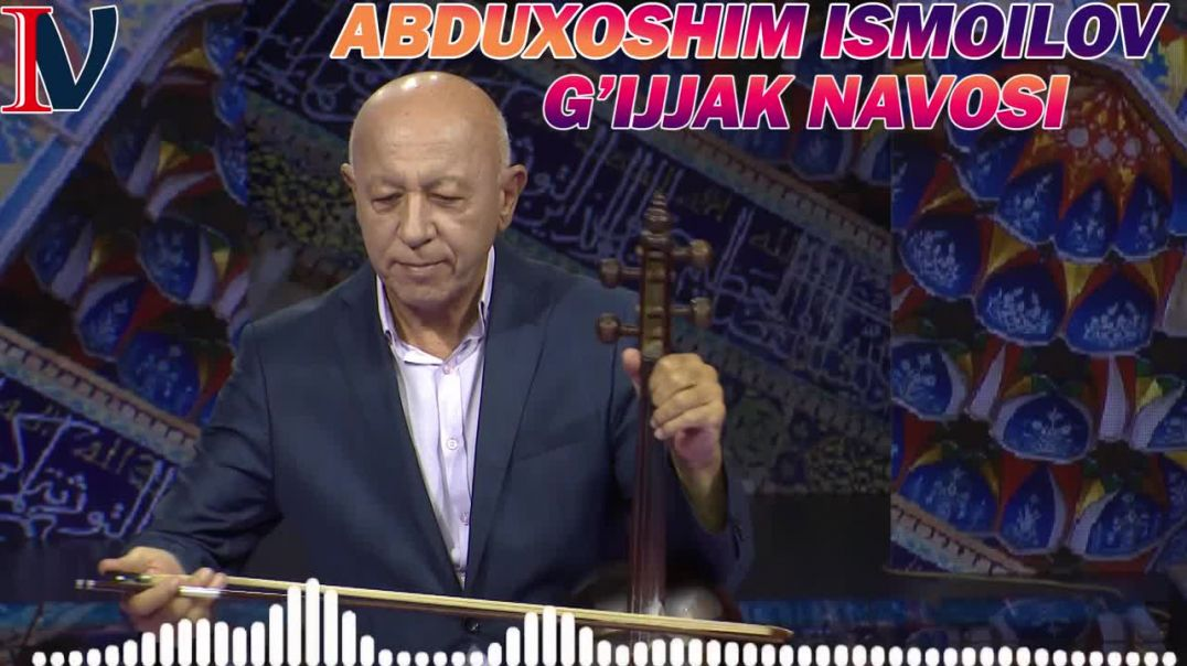 Abduxoshim Ismoilov - G'ijjak Navosi (music version)